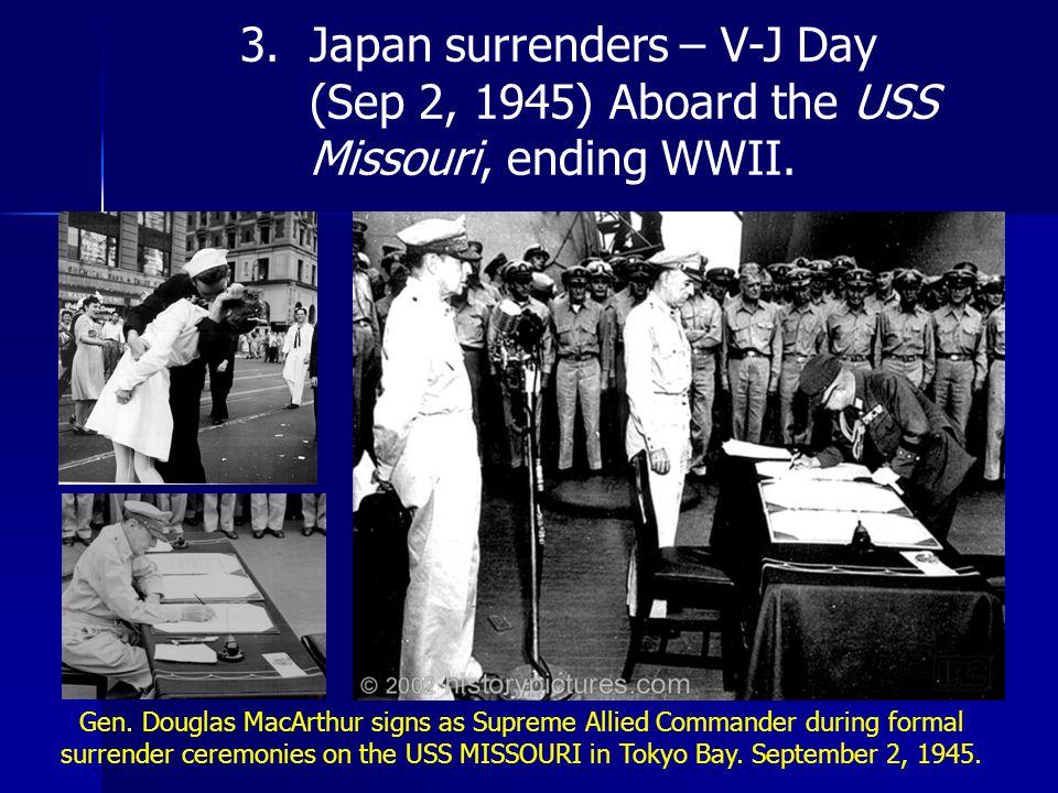 3. Japan surrenders – V-J Day (Sep 2, 1945) Aboard the USS Missouri, ending WWII.