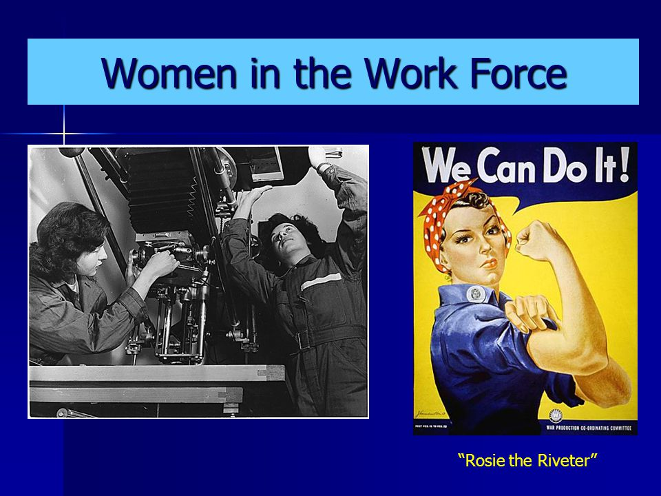 Women in the Work Force Rosie the Riveter