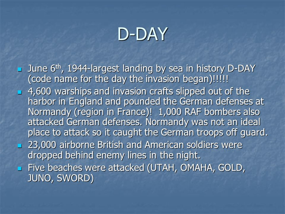 D-DAY June 6 th, 1944-largest landing by sea in history D-DAY (code name for the day the invasion began)!!!!! June 6 th, 1944-largest landing by sea i