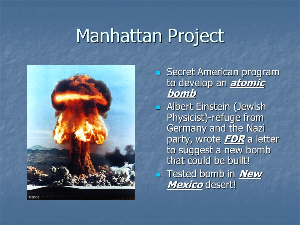 Manhattan Project Secret American program to develop an atomic bomb Secret American program to develop an atomic bomb Albert Einstein (Jewish Physicis
