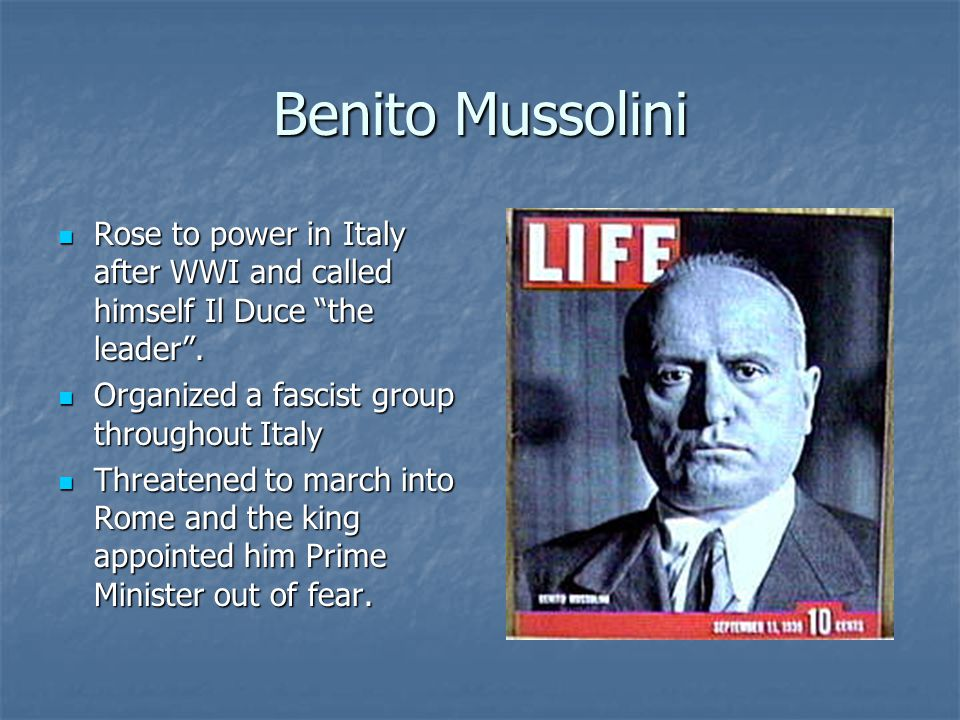 "Benito Mussolini Rose to power in Italy after WWI and called himself Il Duce ""the leader"". Rose to power in Italy after WWI and called himself Il Duce"