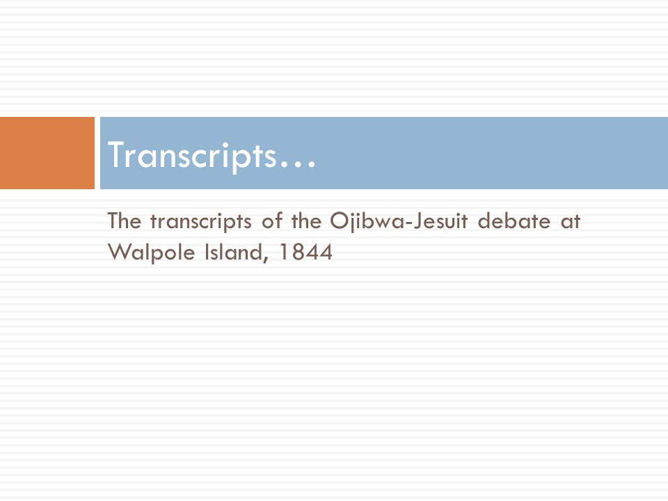 The transcripts of the Ojibwa-Jesuit debate at Walpole Island, 1844 Transcripts…