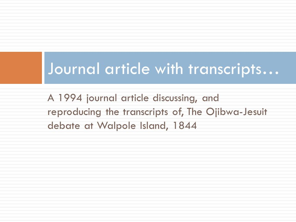 A 1994 journal article discussing, and reproducing the transcripts of, The Ojibwa-Jesuit debate at Walpole Island, 1844 Journal article with transcripts…