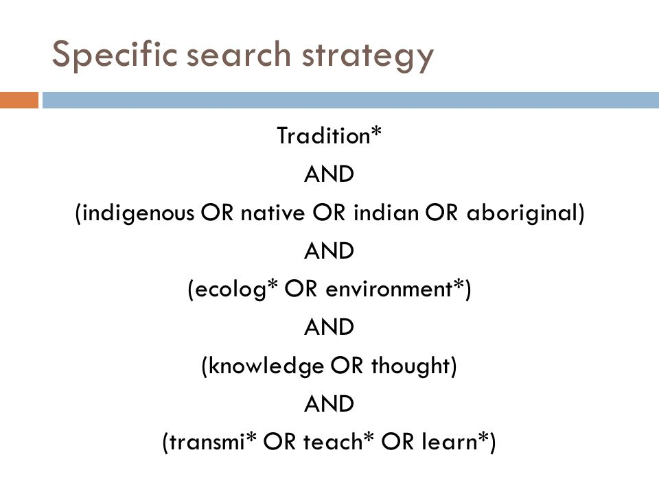 Specific search strategy Tradition* AND (indigenous OR native OR indian OR aboriginal) AND (ecolog* OR environment*) AND (knowledge OR thought) AND (transmi* OR teach* OR learn*)