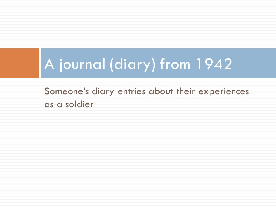 Someone's diary entries about their experiences as a soldier A journal (diary) from 1942