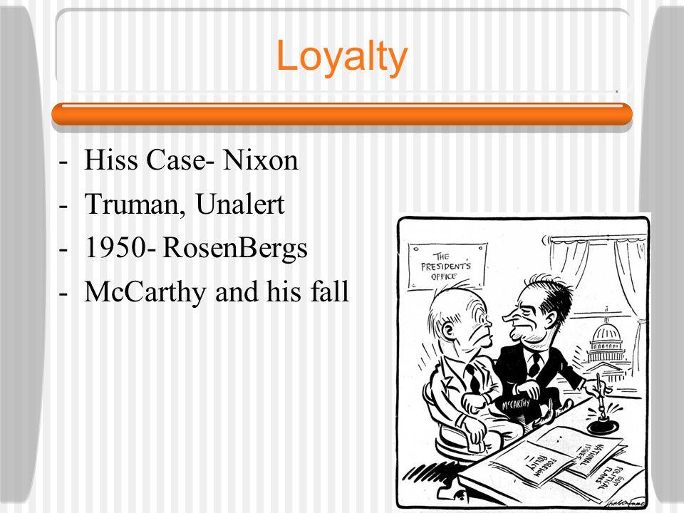 Loyalty -Hiss Case- Nixon -Truman, Unalert -1950- RosenBergs -McCarthy and his fall