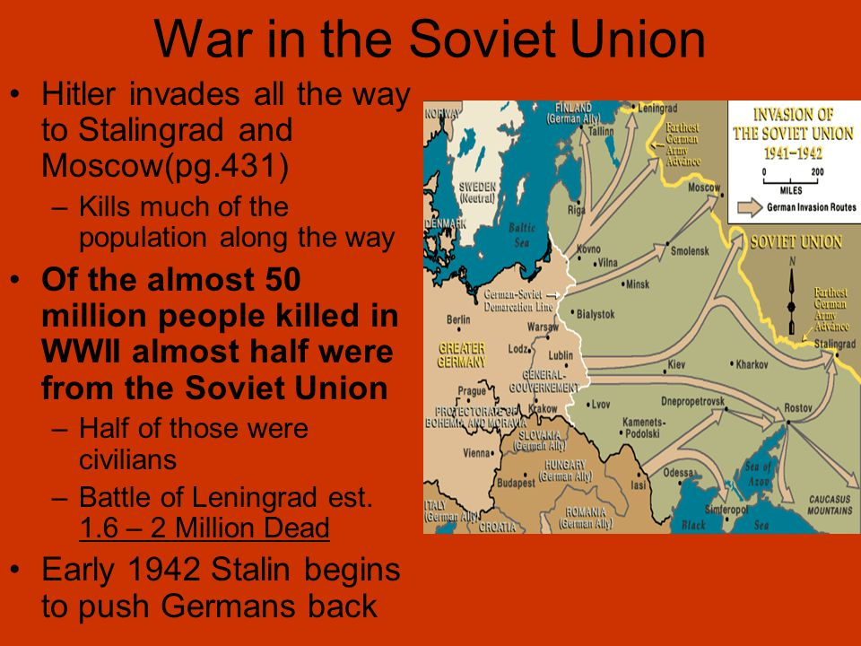 War in the Soviet Union Hitler invades all the way to Stalingrad and Moscow(pg.431) –Kills much of the population along the way Of the almost 50 milli