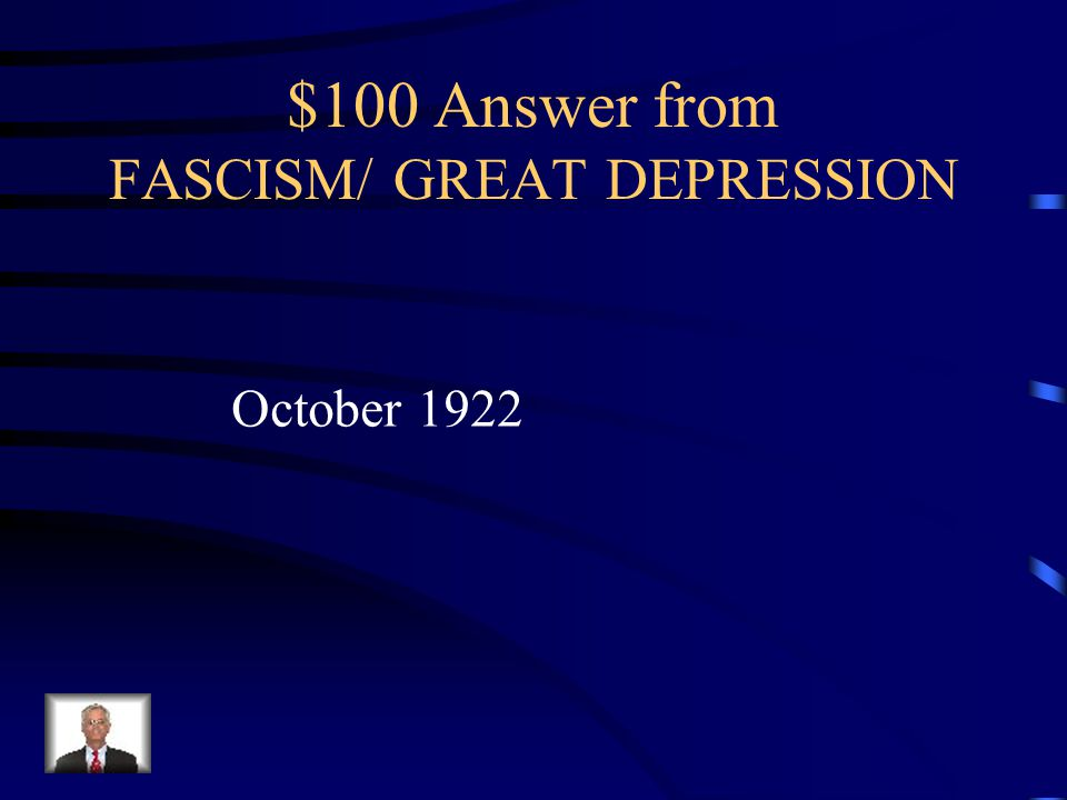 $100 Question from FASCISM/ GREAT DEPRESSION When did Benito Mussolini march on Rome?