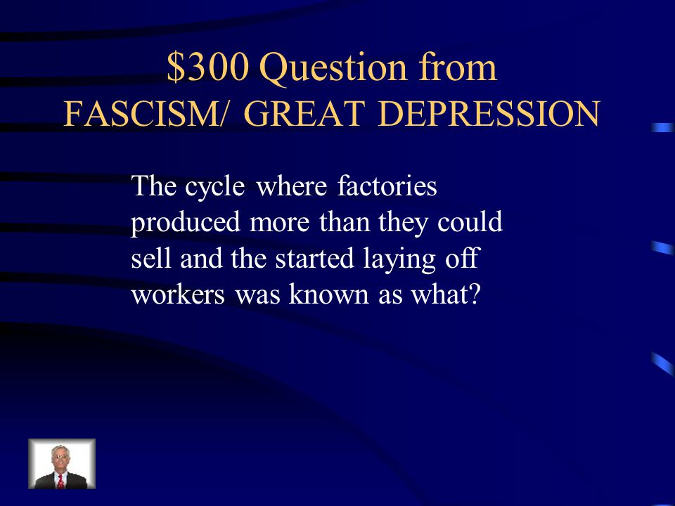 $200 Answer from FASCISM/ GREAT DEPRESSION Adolf Hitler, Benito Mussolini