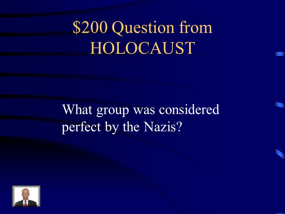 $100 Answer from HOLOCAUST -Jews, Gypsies, Slavs, Mentally/Physically Handicapped