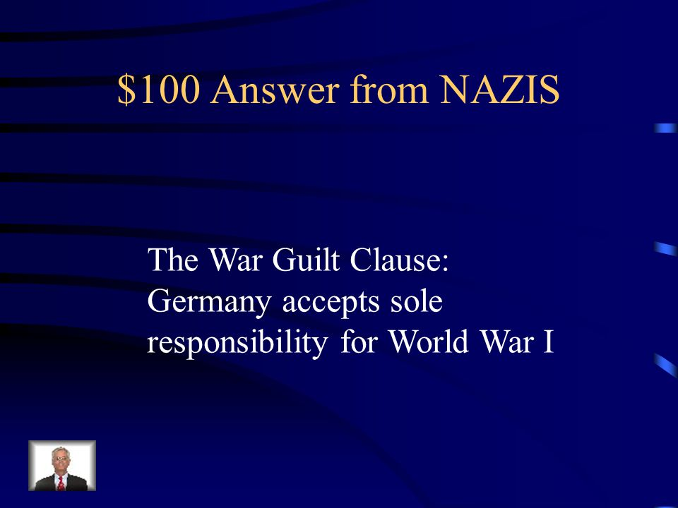 $100 Question from NAZIS What was one of the most infamous parts of the Treaty of Versailles in punishing Germany?