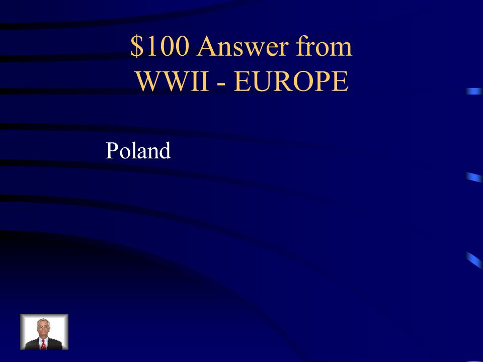 $100 Question from WWII - EUROPE The German invasion of what country started World War II on September 1, 1939