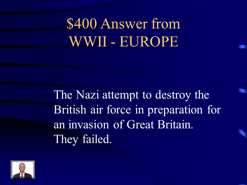 $400 Question from WWII - EUROPE What was the Battle of Britain