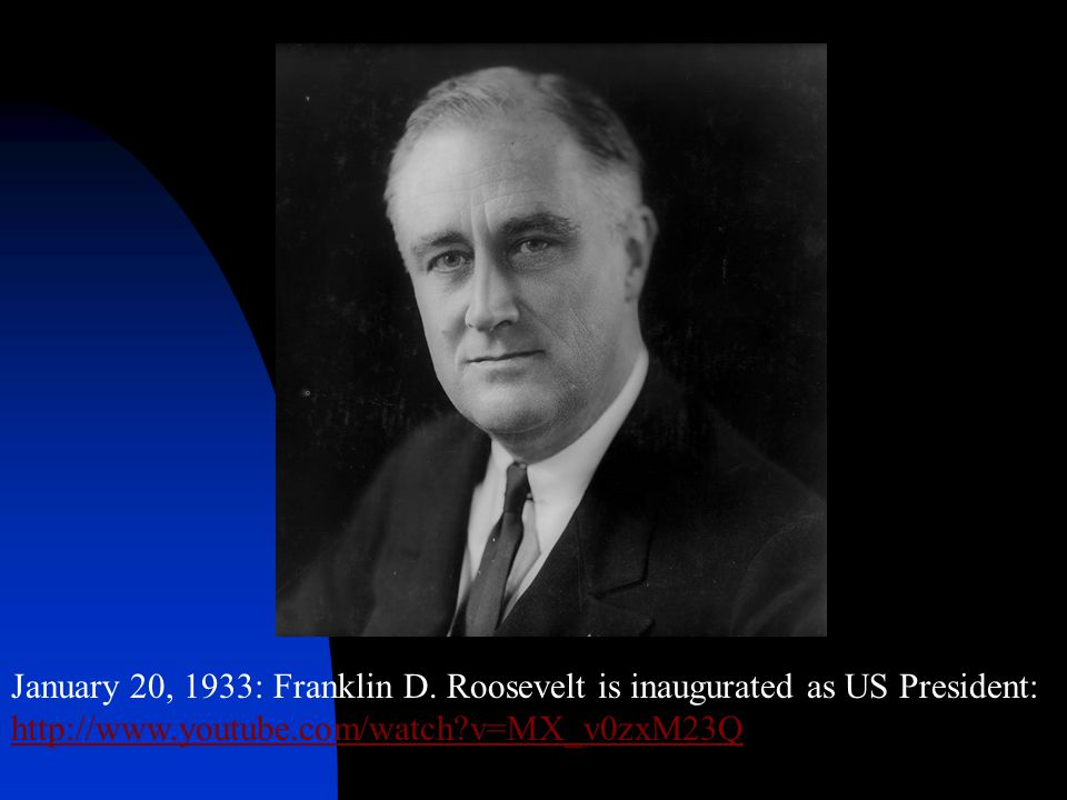 January 20, 1933: Franklin D. Roosevelt is inaugurated as US President: http://www.youtube.com/watch?v=MX_v0zxM23Q