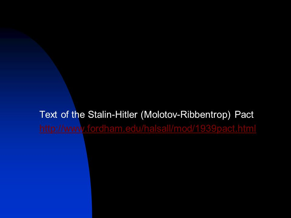 Text of the Stalin-Hitler (Molotov-Ribbentrop) Pact http://www.fordham.edu/halsall/mod/1939pact.html