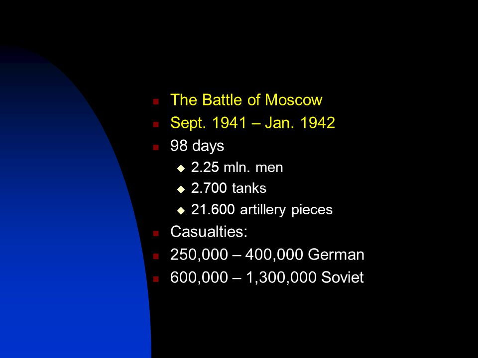 The Battle of Moscow Sept. 1941 – Jan. 1942 98 days  2.25 mln.