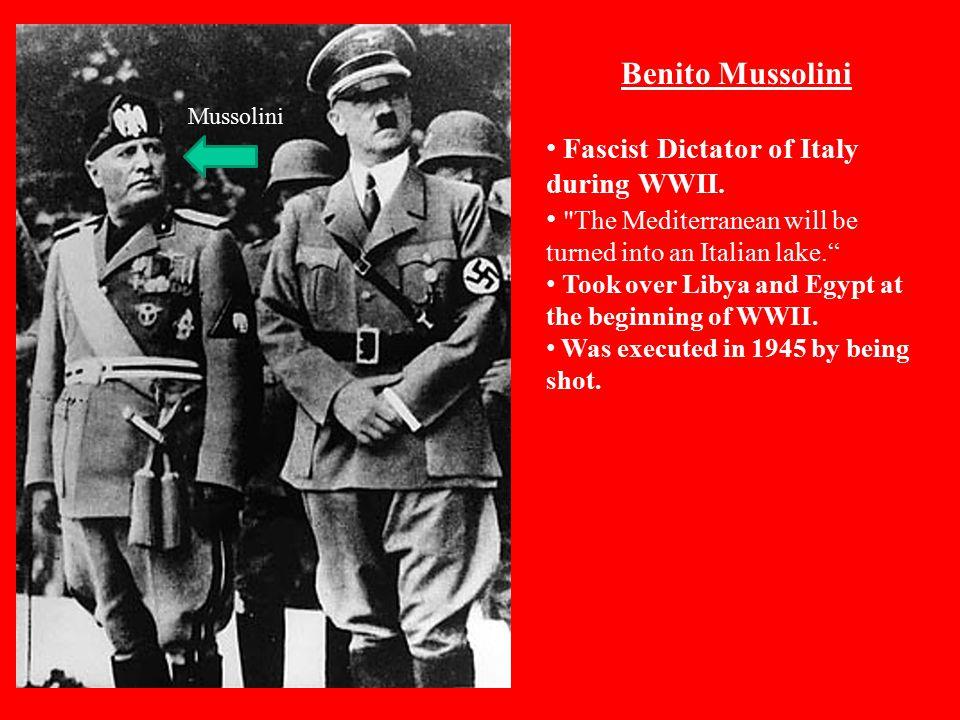 Mussolini Benito Mussolini Fascist Dictator of Italy during WWII.