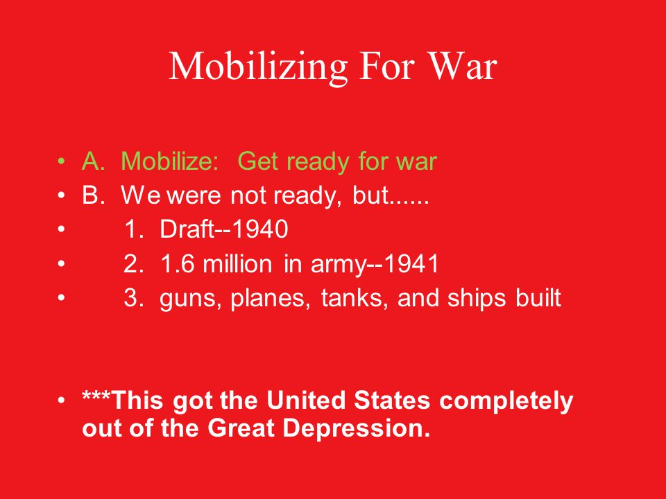 Mobilizing For War A.Mobilize: Get ready for war B.