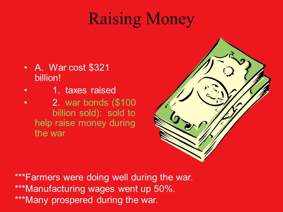 Raising Money A.War cost $321 billion. 1. taxes raised 2.