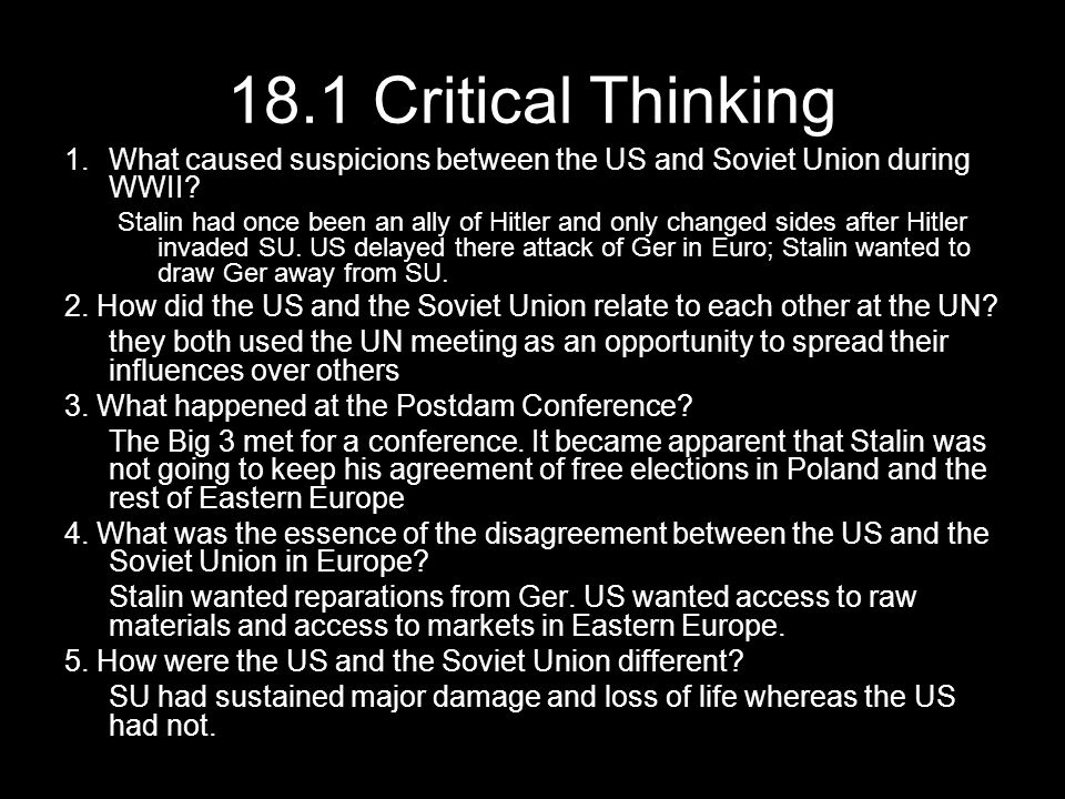 18.1 Critical Thinking 1.What caused suspicions between the US and Soviet Union during WWII? Stalin had once been an ally of Hitler and only changed s