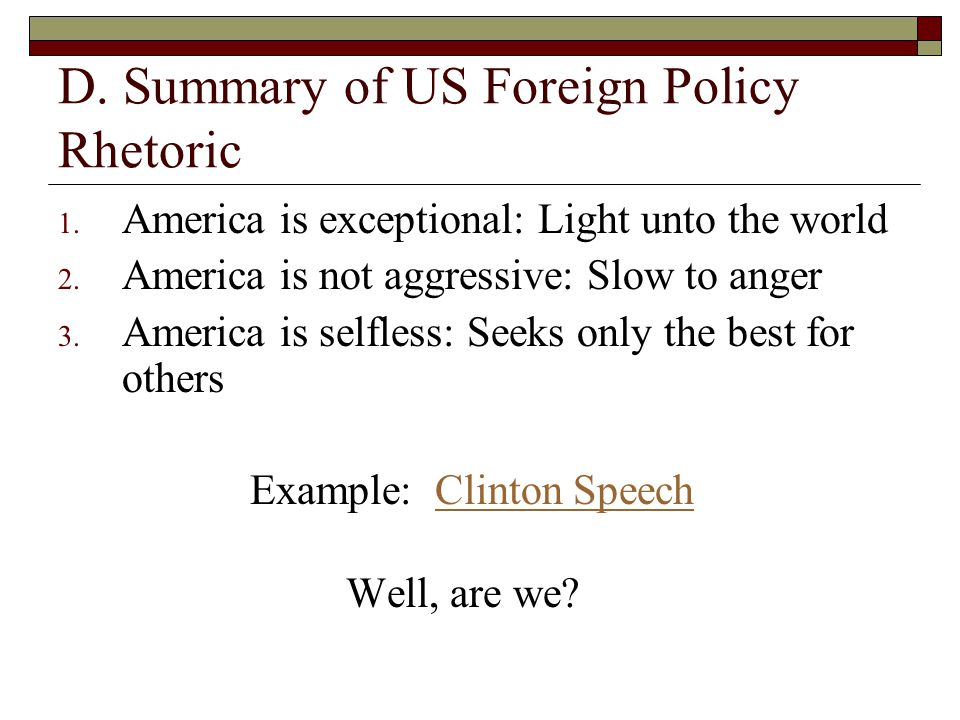 D. Summary of US Foreign Policy Rhetoric 1. America is exceptional: Light unto the world 2.