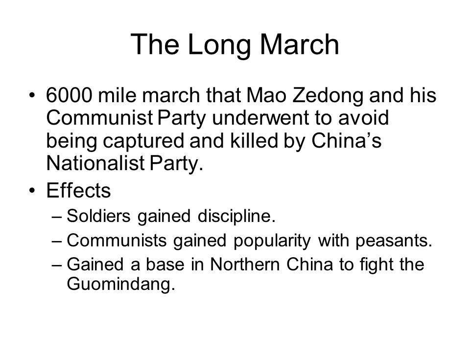 The Long March 6000 mile march that Mao Zedong and his Communist Party underwent to avoid being captured and killed by China's Nationalist Party. Effe