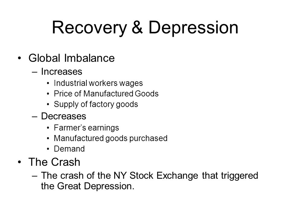 Recovery & Depression Global Imbalance –Increases Industrial workers wages Price of Manufactured Goods Supply of factory goods –Decreases Farmer's ear