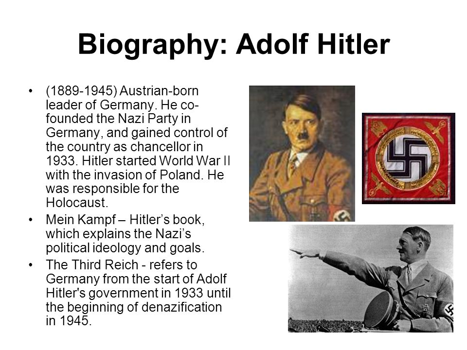 Biography: Adolf Hitler (1889-1945) Austrian-born leader of Germany. He co- founded the Nazi Party in Germany, and gained control of the country as ch