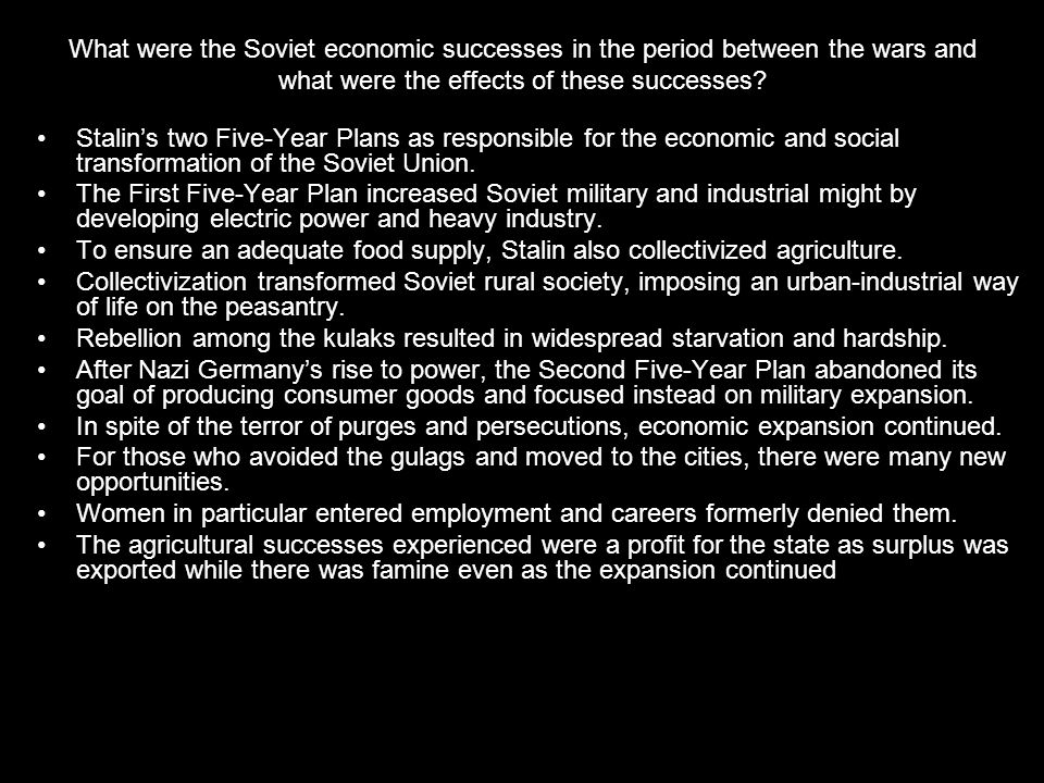 What were the Soviet economic successes in the period between the wars and what were the effects of these successes? Stalin's two Five-Year Plans as r