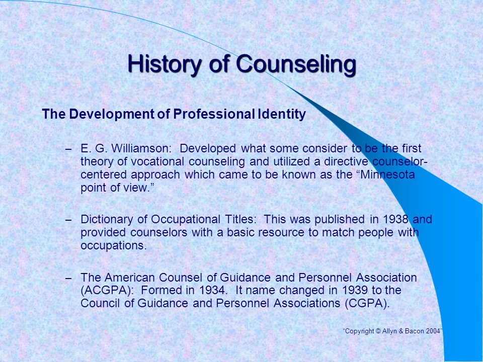 History of Counseling The Development of Professional Identity – E. G. Williamson: Developed what some consider to be the first theory of vocational c