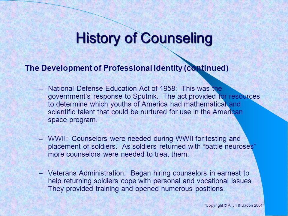 History of Counseling The Development of Professional Identity (continued) – The National Institute of Mental Health: It provided training stipends for doctoral students.