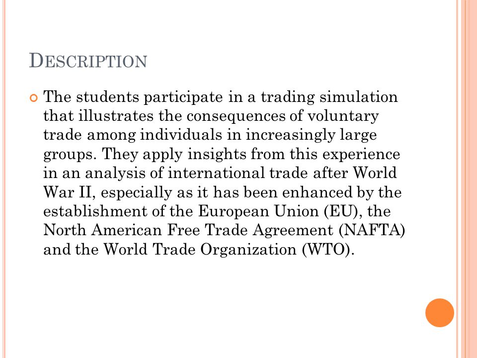 D ESCRIPTION The students participate in a trading simulation that illustrates the consequences of voluntary trade among individuals in increasingly large groups.