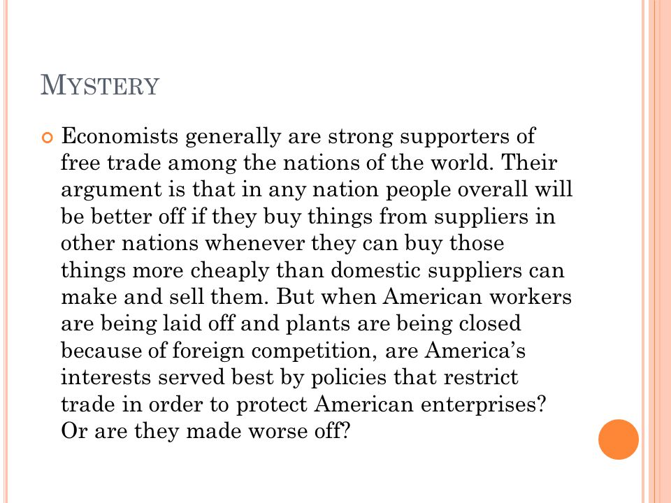 M YSTERY Economists generally are strong supporters of free trade among the nations of the world.