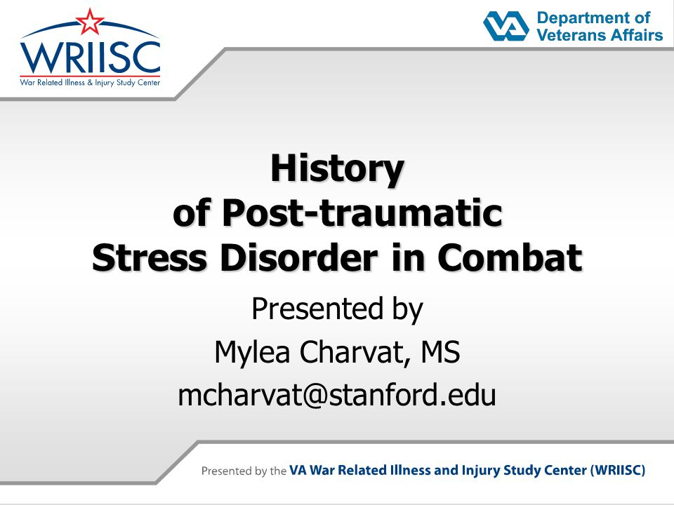 History of Post-traumatic Stress Disorder in Combat Presented by Mylea Charvat, MS mcharvat@stanford.edu