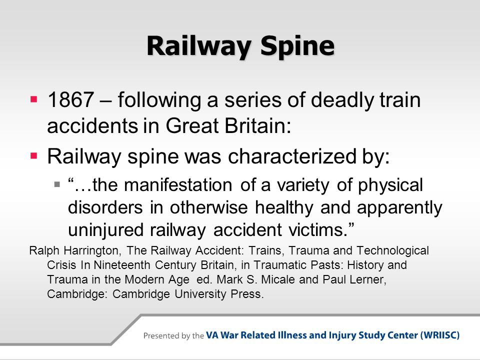 """Railway Spine  1867 – following a series of deadly train accidents in Great Britain:  Railway spine was characterized by:  """"…the manifestation of a"""