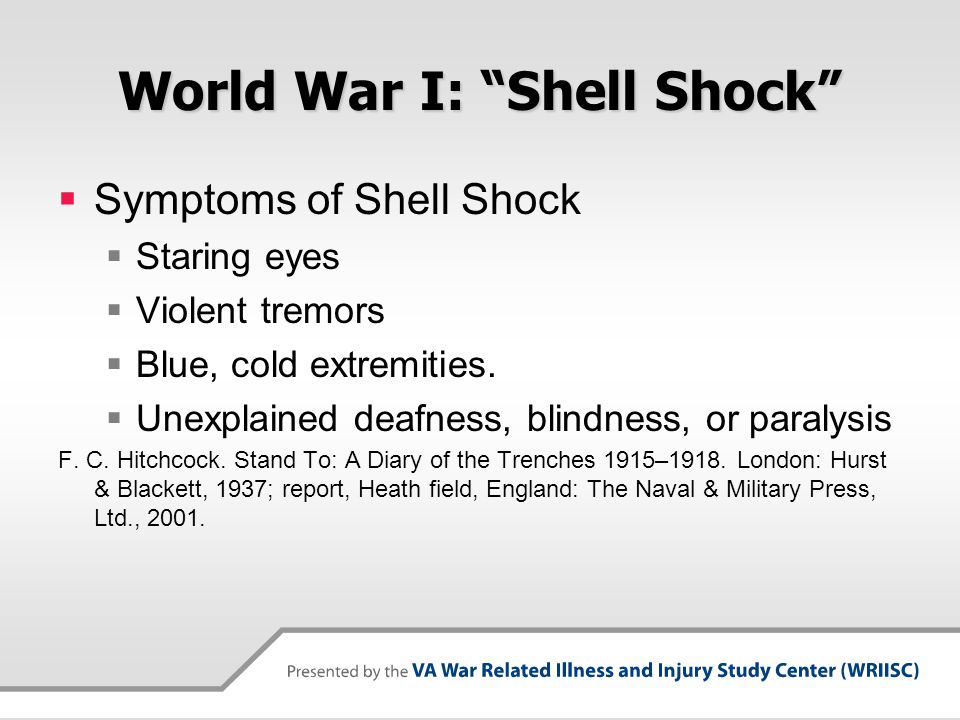 """World War I: """"Shell Shock""""  Symptoms of Shell Shock  Staring eyes  Violent tremors  Blue, cold extremities.  Unexplained deafness, blindness, or"""