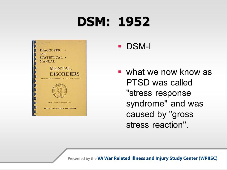 DSM: 1952  DSM-I  what we now know as PTSD was called