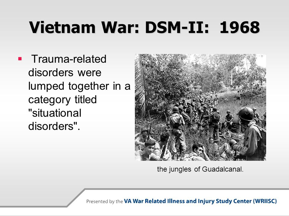 Vietnam War: DSM-II: 1968  Trauma-related disorders were lumped together in a category titled