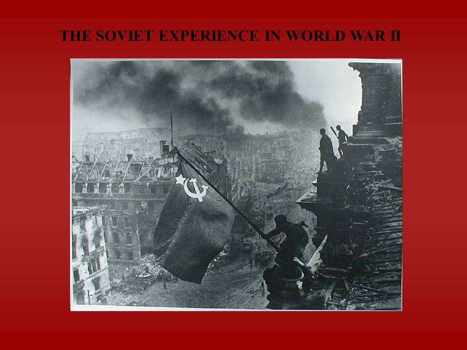 THE SOVIET EXPERIENCE IN WORLD WAR II