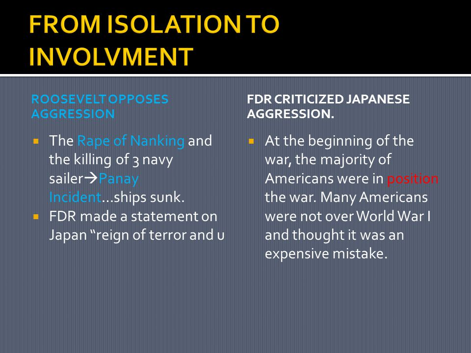 ROOSEVELT OPPOSES AGGRESSION  The Rape of Nanking and the killing of 3 navy sailer  Panay Incident…ships sunk.