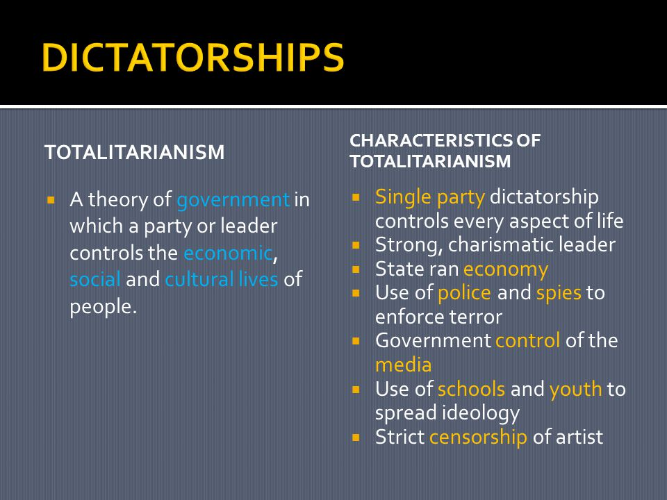 TOTALITARIANISM  A theory of government in which a party or leader controls the economic, social and cultural lives of people.