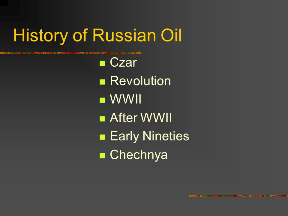 History of Russian Oil Czar Revolution WWII After WWII Early Nineties Chechnya