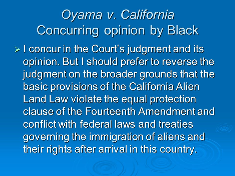 Oyama v. California Concurring opinion by Black  I concur in the Court's judgment and its opinion.