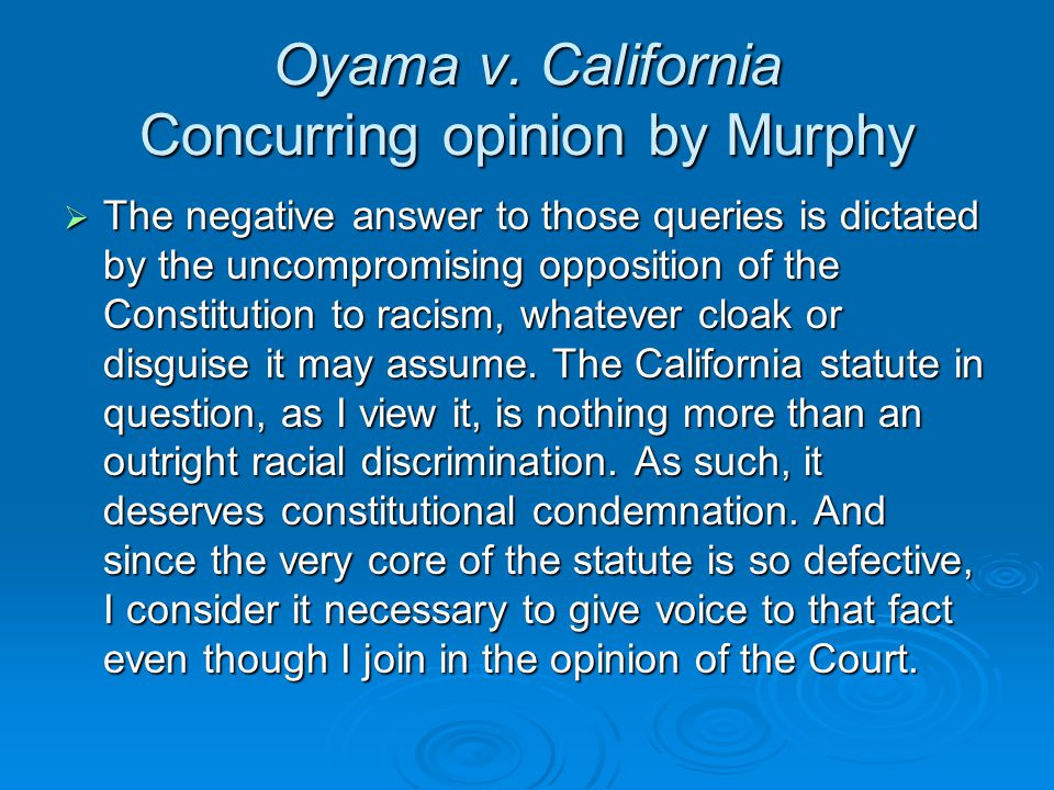 Oyama v. California Concurring opinion by Murphy  The negative answer to those queries is dictated by the uncompromising opposition of the Constituti