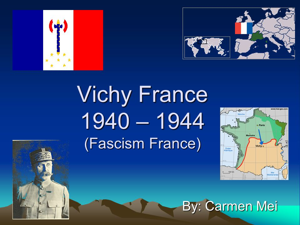 Vichy France 1940 – 1944 (Fascism France) By: Carmen Mei