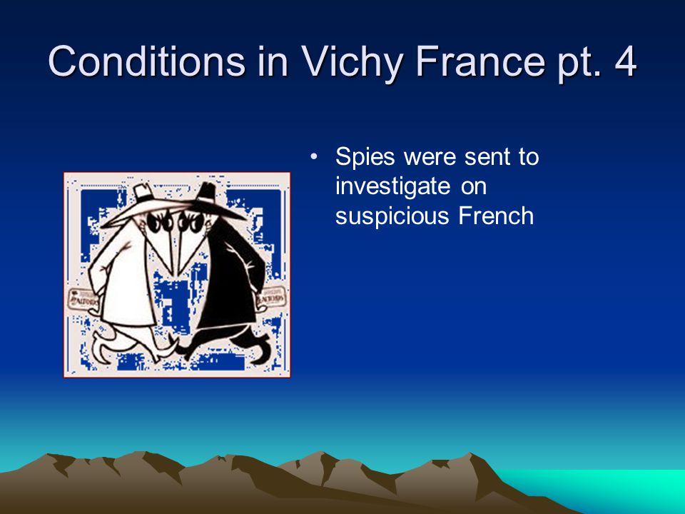 Conditions in Vichy France pt. 4 Spies were sent to investigate on suspicious French