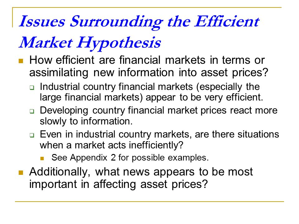 Conclusions from the Efficient Market Hypothesis If markets are efficient, anticipated events have already been discounted in asset prices. If markets
