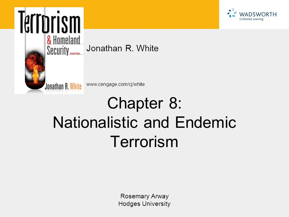 www.cengage.com/cj/white Jonathan R. White Rosemary Arway Hodges University Chapter 8: Nationalistic and Endemic Terrorism