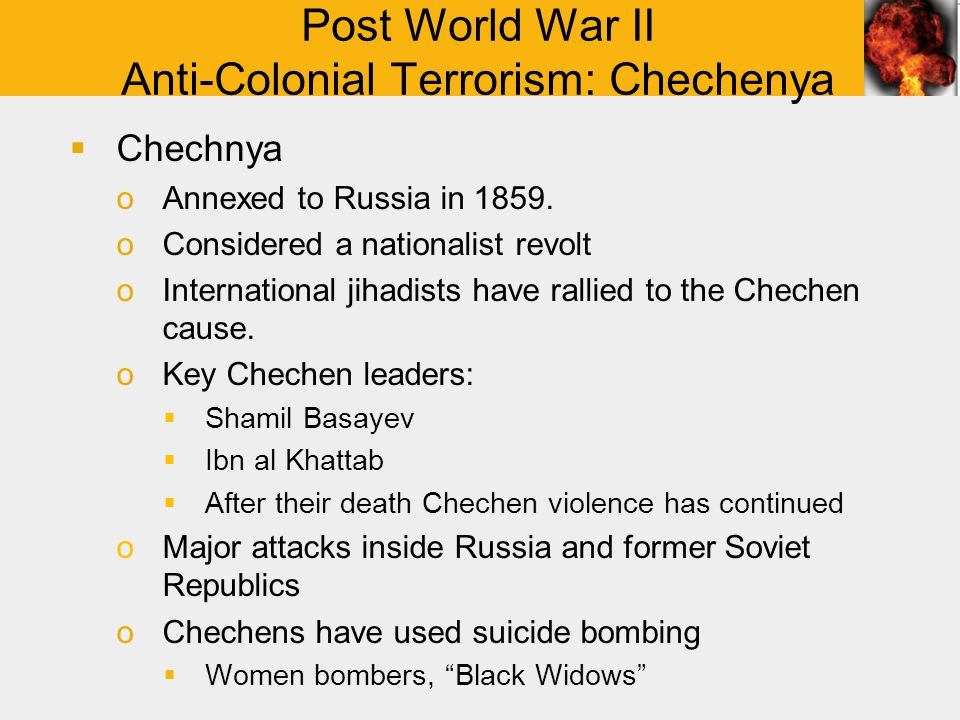 Post World War II Anti-Colonial Terrorism: Chechenya  Chechnya oAnnexed to Russia in 1859.