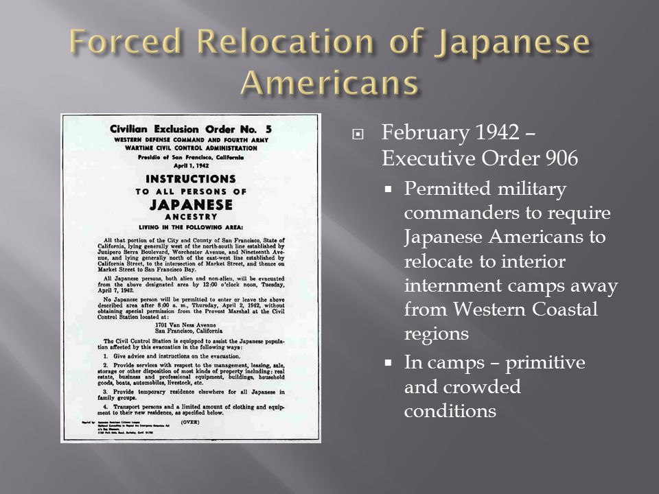  February 1942 – Executive Order 906  Permitted military commanders to require Japanese Americans to relocate to interior internment camps away from